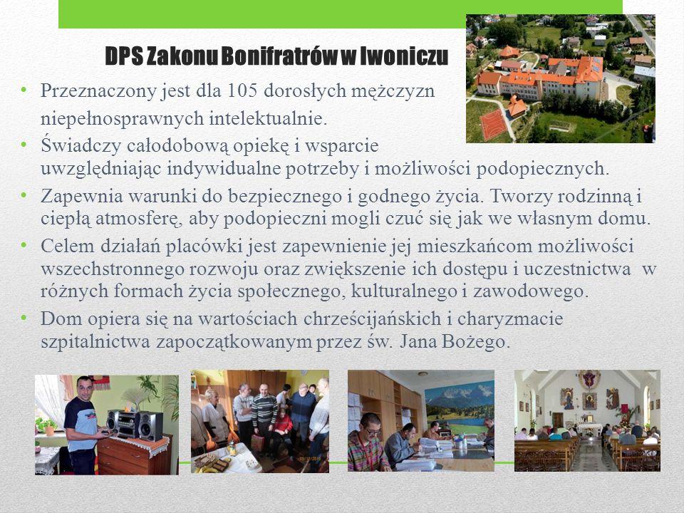 DPS Zakonu Bonifratrów w Iwoniczu Przeznaczony jest dla 105 dorosłych mężczyzn niepełnosprawnych intelektualnie.