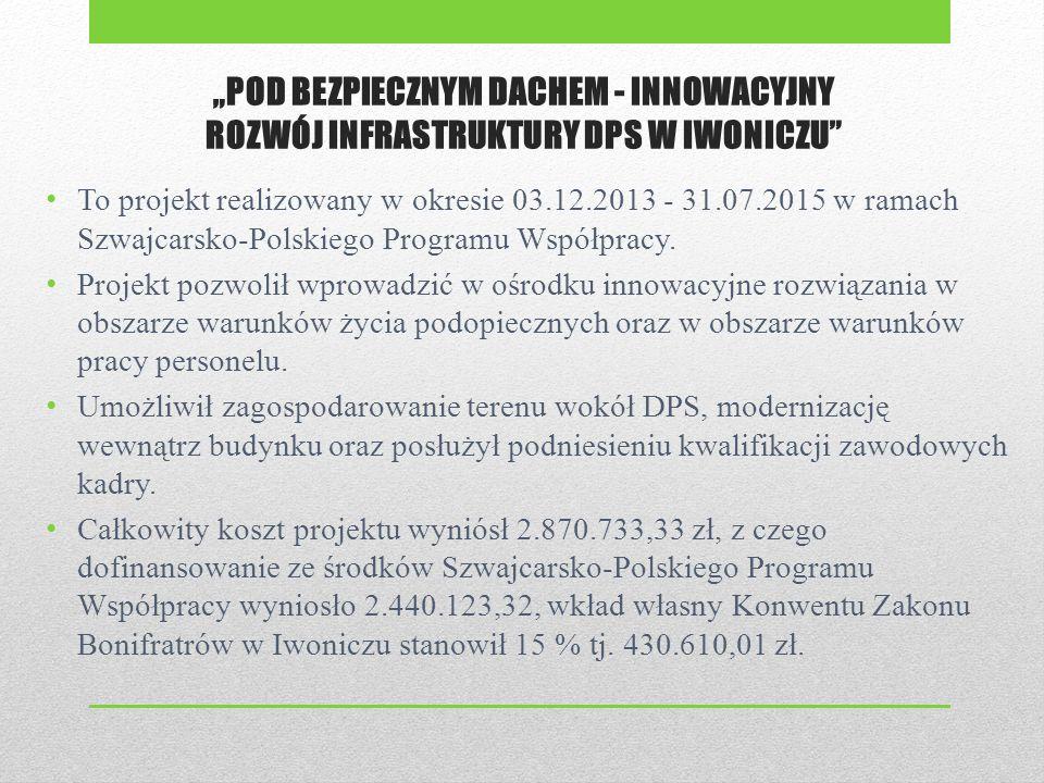 """""""POD BEZPIECZNYM DACHEM - INNOWACYJNY ROZWÓJ INFRASTRUKTURY DPS W IWONICZU To projekt realizowany w okresie 03.12.2013 - 31.07.2015 w ramach Szwajcarsko-Polskiego Programu Współpracy."""