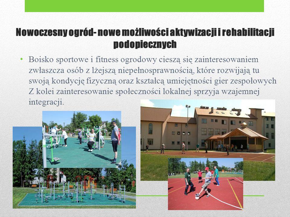 Nowoczesny ogród- nowe możliwości aktywizacji i rehabilitacji podopiecznych Boisko sportowe i fitness ogrodowy cieszą się zainteresowaniem zwłaszcza osób z lżejszą niepełnosprawnością, które rozwijają tu swoją kondycję fizyczną oraz kształcą umiejętności gier zespołowych Z kolei zainteresowanie społeczności lokalnej sprzyja wzajemnej integracji.