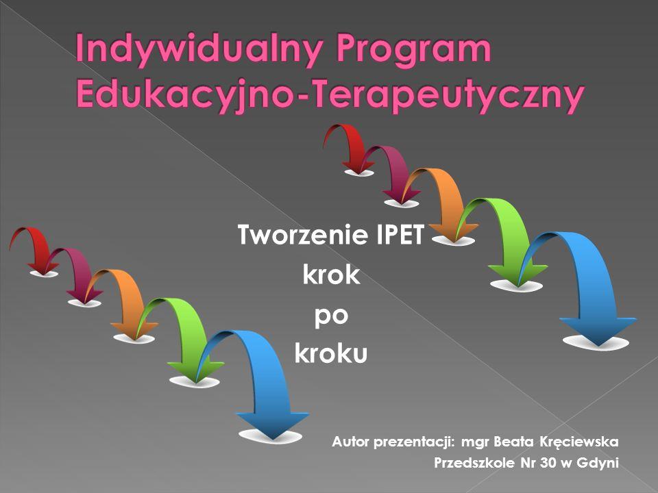 Tworzenie IPET krok po kroku Autor prezentacji: mgr Beata Kręciewska Przedszkole Nr 30 w Gdyni