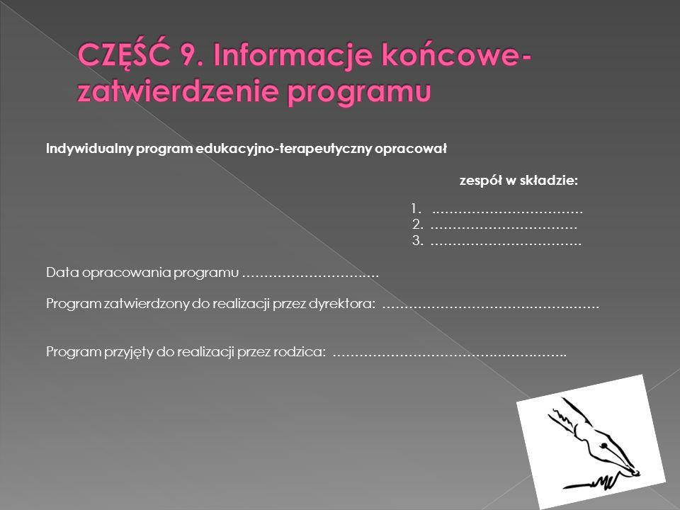 Indywidualny program edukacyjno-terapeutyczny opracował zespół w składzie: 1..…………………………… 2. …………………………… 3. ……………………………. Data opracowania programu ………