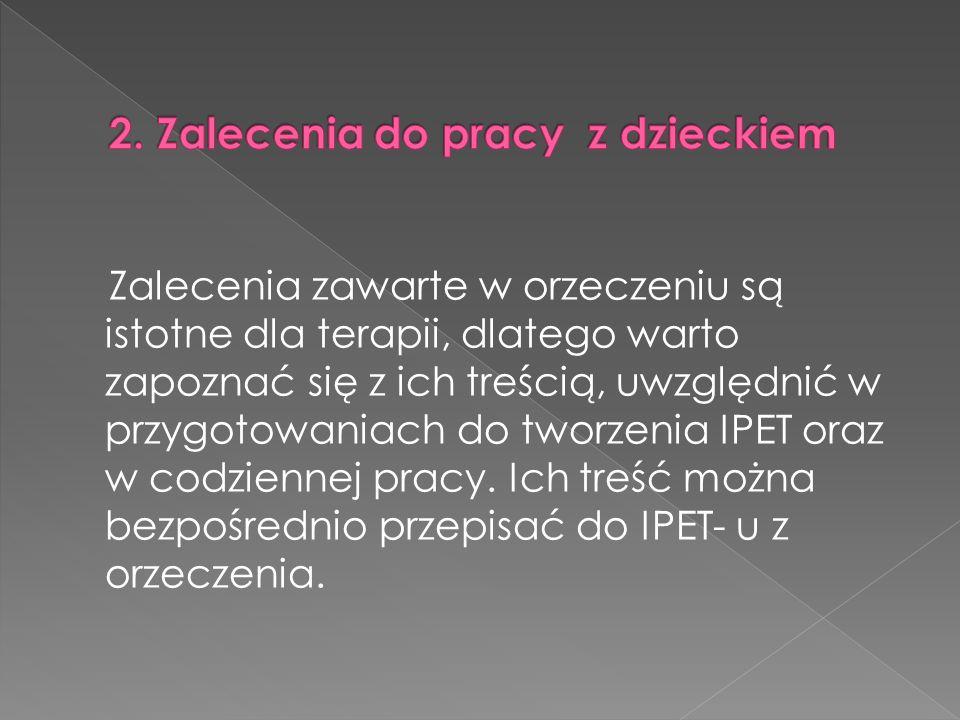 Zalecenia zawarte w orzeczeniu są istotne dla terapii, dlatego warto zapoznać się z ich treścią, uwzględnić w przygotowaniach do tworzenia IPET oraz w