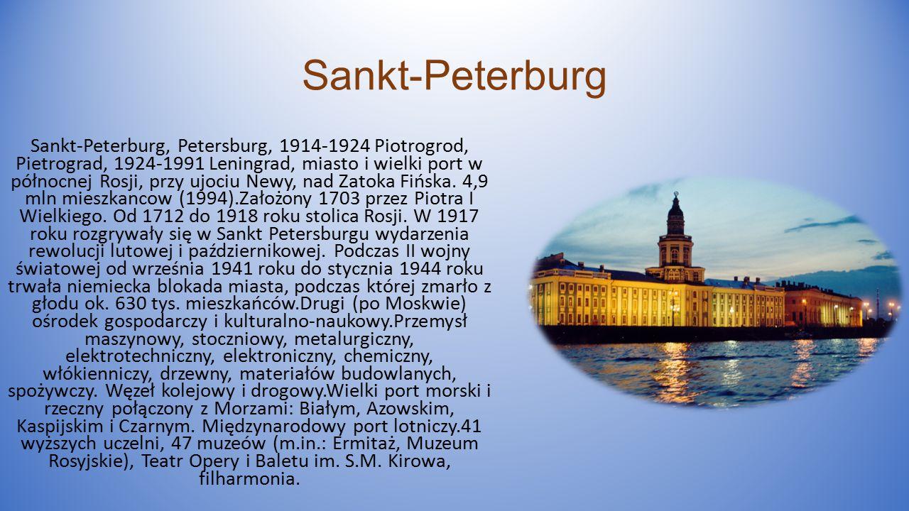 Sankt-Peterburg Sankt-Peterburg, Petersburg, 1914-1924 Piotrogrod, Pietrograd, 1924-1991 Leningrad, miasto i wielki port w północnej Rosji, przy ujociu Newy, nad Zatoka Fińska.
