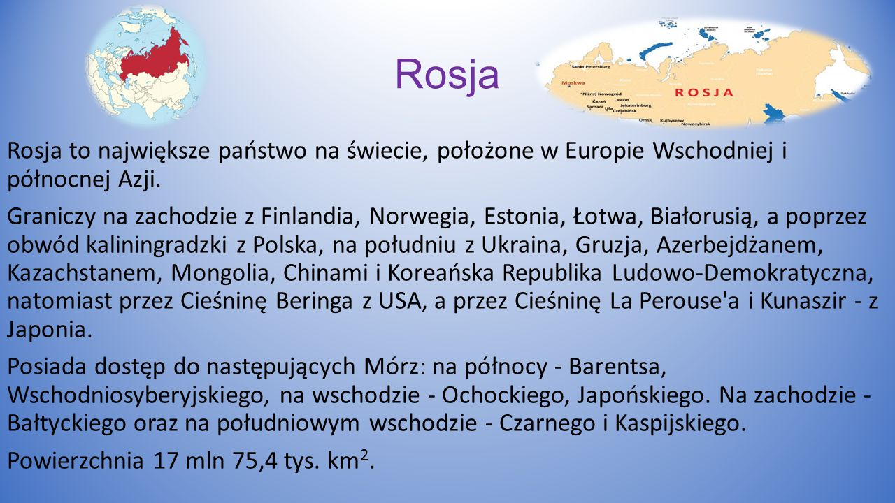 Rosja Rosja to największe państwo na świecie, położone w Europie Wschodniej i północnej Azji.