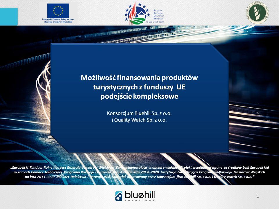1 Możliwość finansowania produktów turystycznych z funduszy UE podejście kompleksowe Konsorcjum Bluehill Sp.