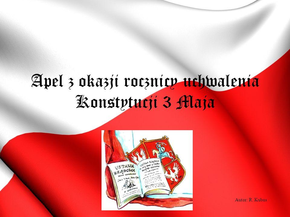 Apel z okazji rocznicy uchwalenia Konstytucji 3 Maja Autor: R. Kubus