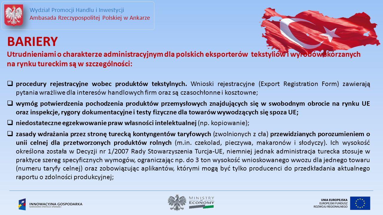 Wydział Promocji Handlu i Inwestycji Ambasada Rzeczypospolitej Polskiej w Ankarze BARIERY Utrudnieniami o charakterze administracyjnym dla polskich eksporterów (c.d.)  środki nadzoru, mające zastosowanie w przypadku, gdy deklarowana wartość towaru jest niższa od oficjalnej wartości CIF (ustanawianej dla każdego towaru odrębnie).