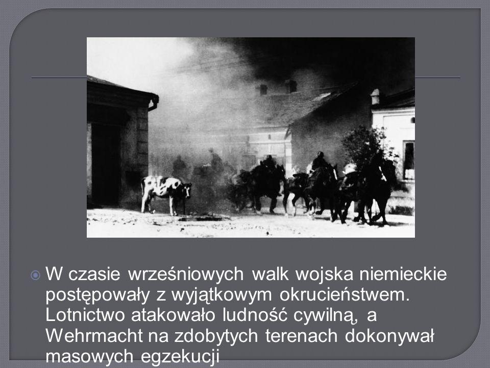  W czasie wrześniowych walk wojska niemieckie postępowały z wyjątkowym okrucieństwem.