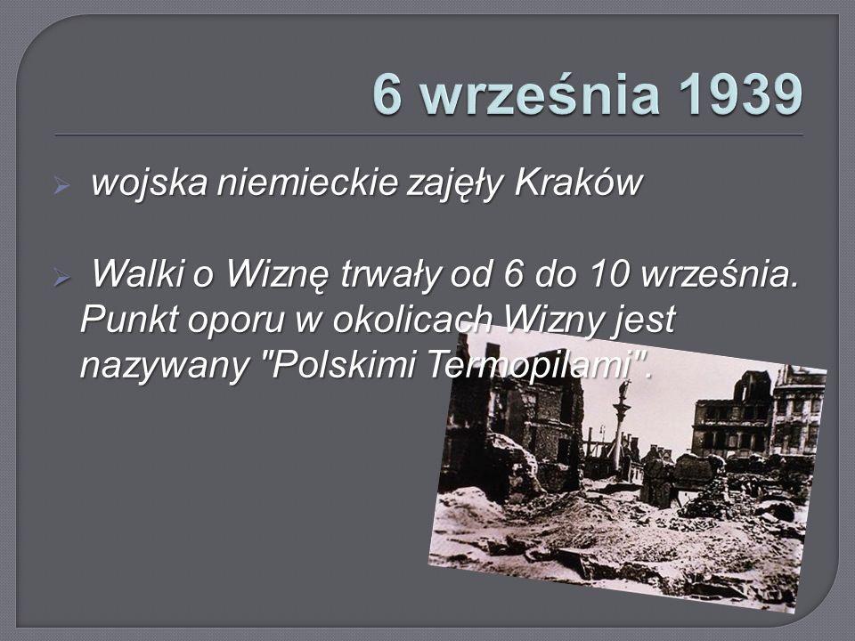 wojska niemieckie zajęły Kraków  wojska niemieckie zajęły Kraków  Walki o Wiznę trwały od 6 do 10 września.