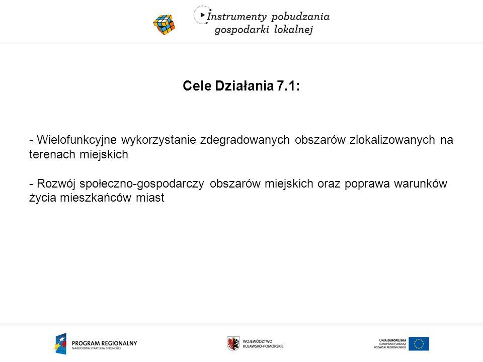 Cele Działania 7.1: - Wielofunkcyjne wykorzystanie zdegradowanych obszarów zlokalizowanych na terenach miejskich - Rozwój społeczno-gospodarczy obszarów miejskich oraz poprawa warunków życia mieszkańców miast