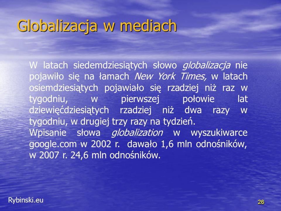 Rybinski.eu 26 Globalizacja w mediach W latach siedemdziesiątych słowo globalizacja nie pojawiło się na łamach New York Times, w latach osiemdziesiąty