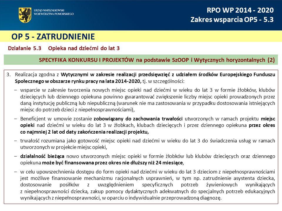 OP 5 - ZATRUDNIENIE RPO WP 2014 - 2020 Zakres wsparcia OP5 - 5.3 3.Realizacja zgodna z Wytycznymi w zakresie realizacji przedsięwzięć z udziałem środków Europejskiego Funduszu Społecznego w obszarze rynku pracy na lata 2014-2020, tj.