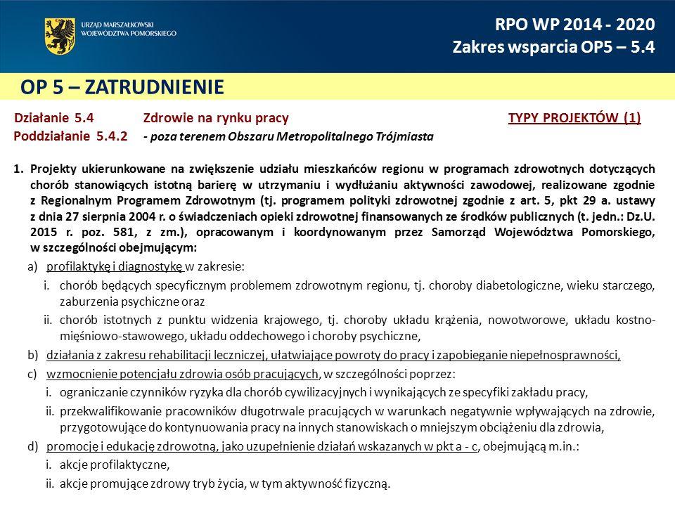 OP 5 – ZATRUDNIENIE RPO WP 2014 - 2020 Zakres wsparcia OP5 – 5.4 Działanie 5.4Zdrowie na rynku pracy TYPY PROJEKTÓW (1) Poddziałanie 5.4.2 - poza tere