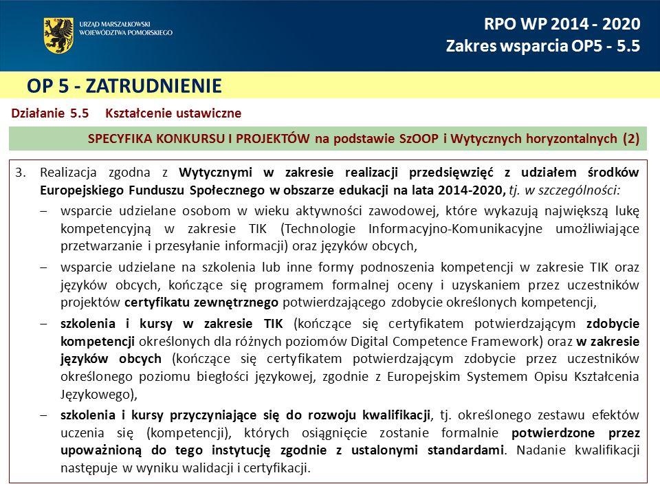 RPO WP 2014 - 2020 Zakres wsparcia OP5 - 5.5 Działanie 5.5Kształcenie ustawiczne 3.Realizacja zgodna z Wytycznymi w zakresie realizacji przedsięwzięć
