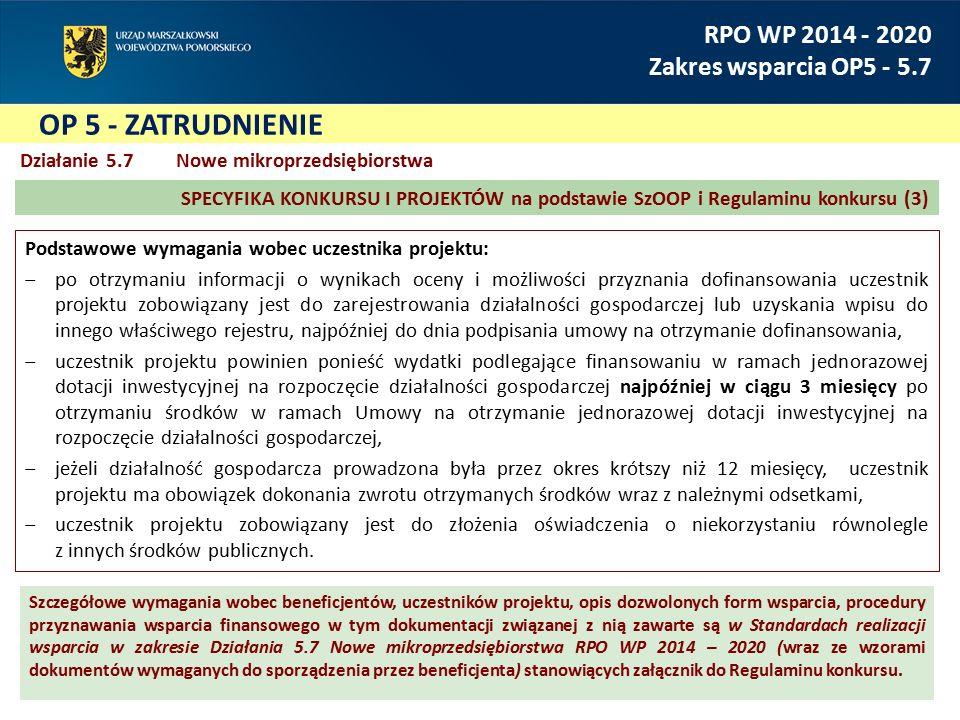 Szczegółowe wymagania wobec beneficjentów, uczestników projektu, opis dozwolonych form wsparcia, procedury przyznawania wsparcia finansowego w tym dokumentacji związanej z nią zawarte są w Standardach realizacji wsparcia w zakresie Działania 5.7 Nowe mikroprzedsiębiorstwa RPO WP 2014 – 2020 (wraz ze wzorami dokumentów wymaganych do sporządzenia przez beneficjenta) stanowiących załącznik do Regulaminu konkursu.