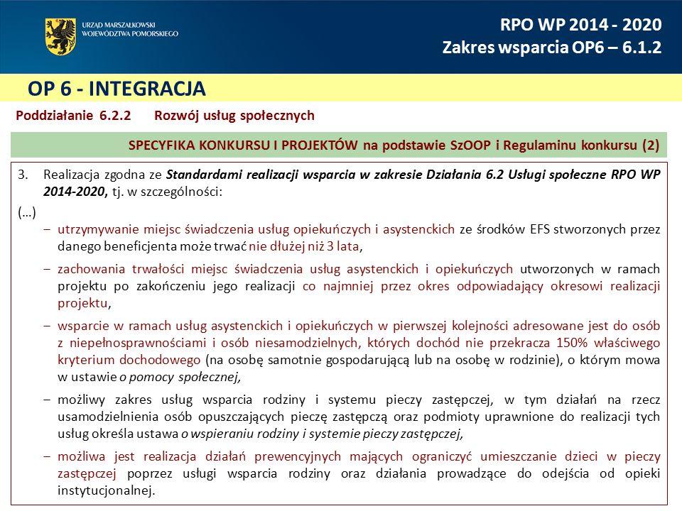 RPO WP 2014 - 2020 Zakres wsparcia OP6 – 6.1.2 Poddziałanie 6.2.2 Rozwój usług społecznych 3.Realizacja zgodna ze Standardami realizacji wsparcia w za