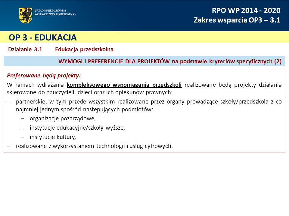OP 3 - EDUKACJA RPO WP 2014 - 2020 Zakres wsparcia OP3 – 3.1 Działanie 3.1 Edukacja przedszkolna Preferowane będą projekty: W ramach wdrażania komplek