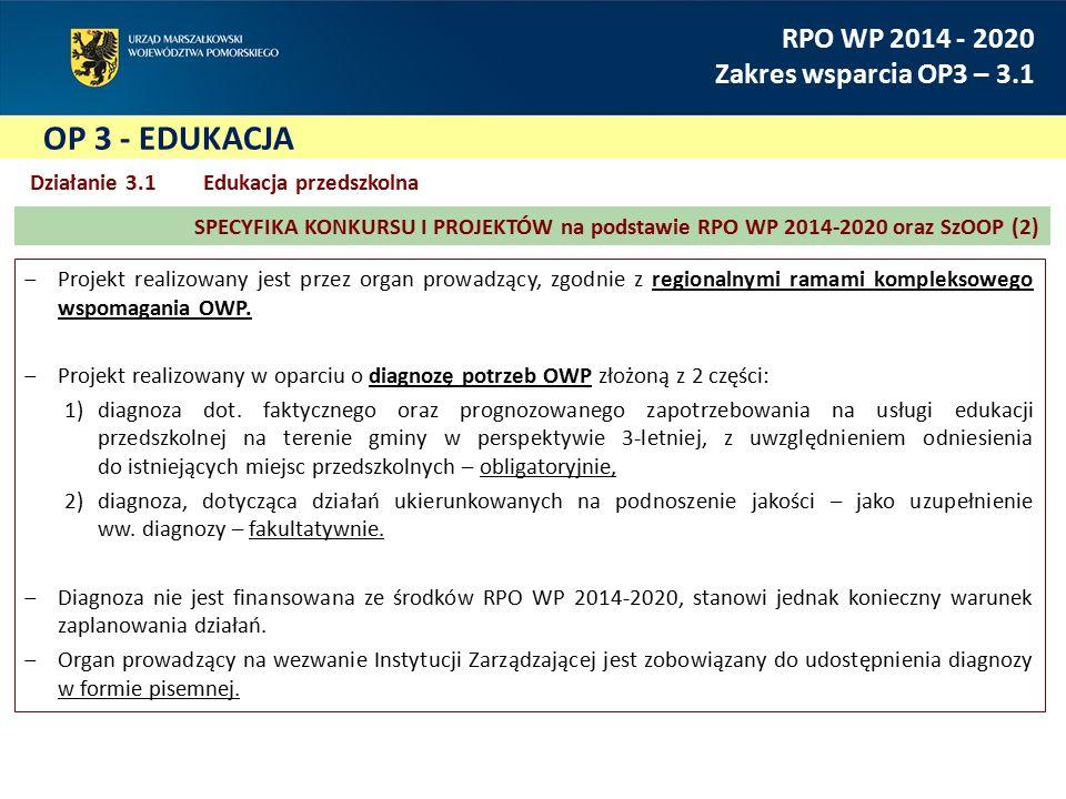 OP 3 - EDUKACJA RPO WP 2014 - 2020 Zakres wsparcia OP3 – 3.1 ‒Projekt realizowany jest przez organ prowadzący, zgodnie z regionalnymi ramami kompleksowego wspomagania OWP.