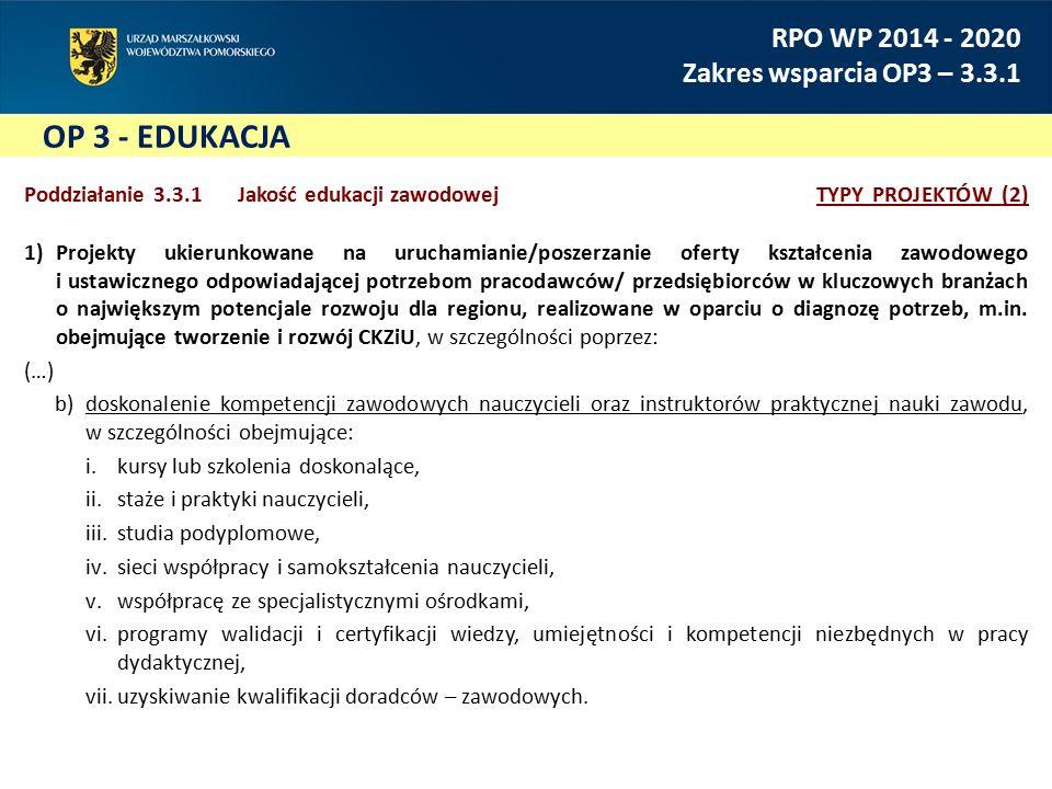 OP 3 - EDUKACJA RPO WP 2014 - 2020 Zakres wsparcia OP3 – 3.3.1 Poddziałanie 3.3.1 Jakość edukacji zawodowejTYPY PROJEKTÓW (2) 1)Projekty ukierunkowane