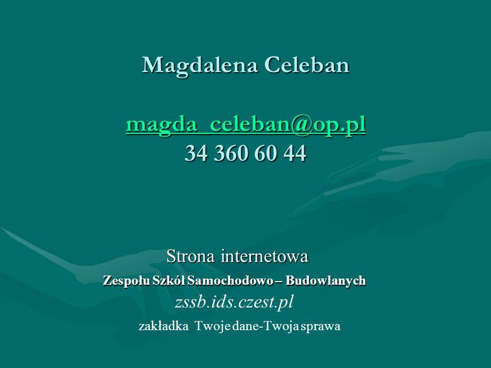 Magdalena Celeban magda_celeban@op.pl 34 360 60 44 magda_celeban@op.pl Strona internetowa Strona internetowa Zespołu Szkół Samochodowo – Budowlanych Z