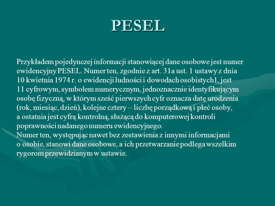PESEL Przykładem pojedynczej informacji stanowiącej dane osobowe jest numer ewidencyjny PESEL. Numer ten, zgodnie z art. 31a ust. 1 ustawy z dnia 10 k