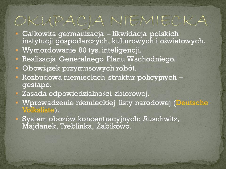  Ca ł kowita germanizacja – likwidacja polskich instytucji gospodarczych, kulturowych i o ś wiatowych.  Wymordowanie 80 tys. inteligencji.  Realiza