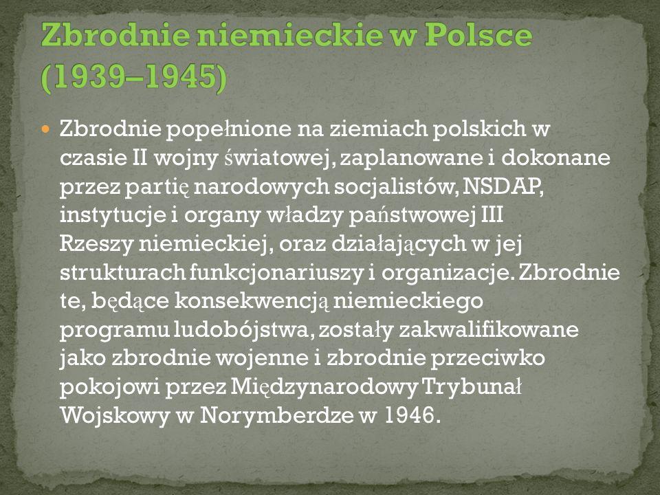 Zbrodnie pope ł nione na ziemiach polskich w czasie II wojny ś wiatowej, zaplanowane i dokonane przez parti ę narodowych socjalistów, NSDAP, instytucj