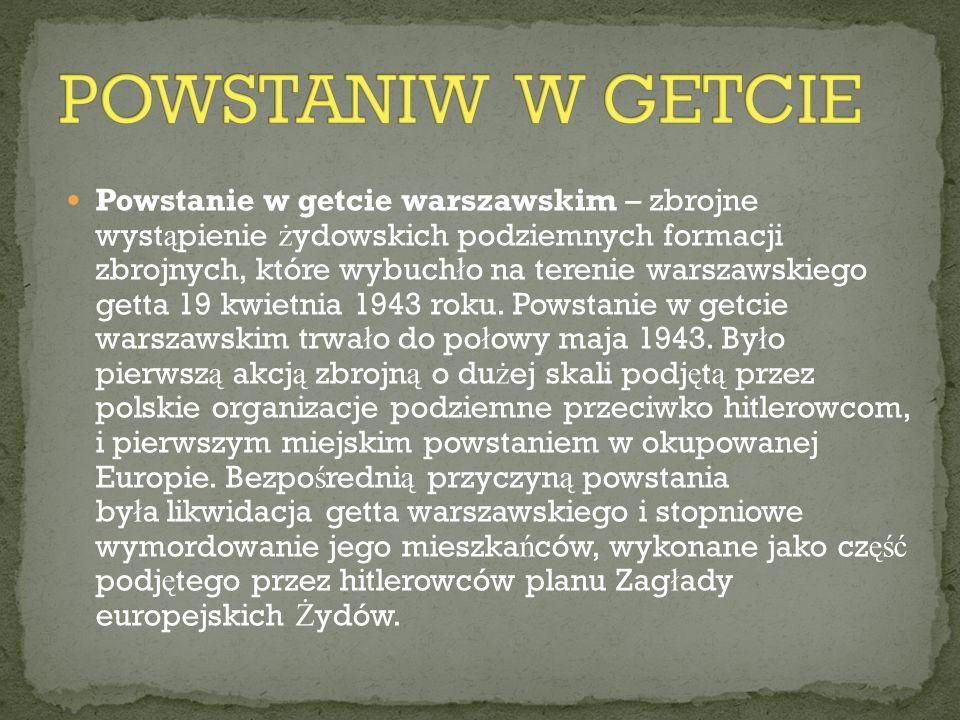 Powstanie w getcie warszawskim – zbrojne wyst ą pienie ż ydowskich podziemnych formacji zbrojnych, które wybuch ł o na terenie warszawskiego getta 19