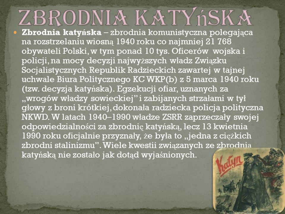 Zbrodnia katy ń ska – zbrodnia komunistyczna polegaj ą ca na rozstrzelaniu wiosn ą 1940 roku co najmniej 21 768 obywateli Polski, w tym ponad 10 tys.