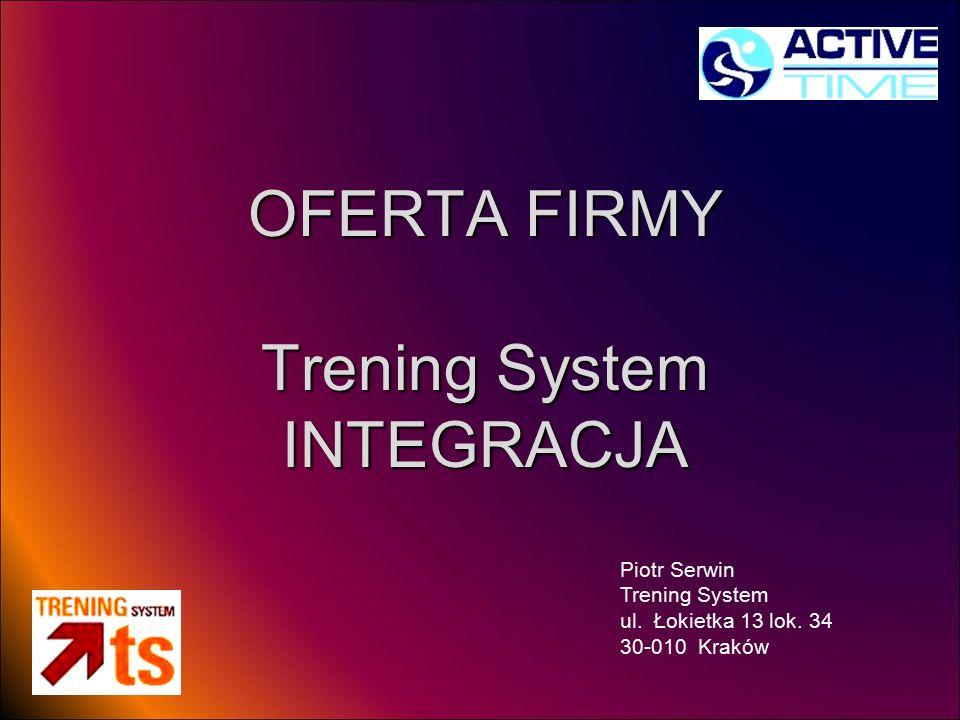OFERTA FIRMY Trening System INTEGRACJA Piotr Serwin Trening System ul. Łokietka 13 lok. 34 30-010 Kraków