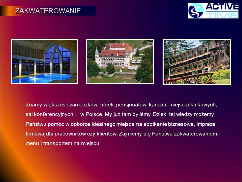 ZAKWATEROWANIE ZAKWATEROWANIE Znamy większość zameczków, hoteli, pensjonatów, karczm, miejsc piknikowych, sal konferencyjnych... w Polsce. My już tam