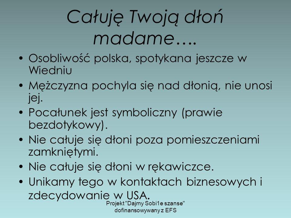 Całuję Twoją dłoń madame…. Osobliwość polska, spotykana jeszcze w Wiedniu Mężczyzna pochyla się nad dłonią, nie unosi jej. Pocałunek jest symboliczny