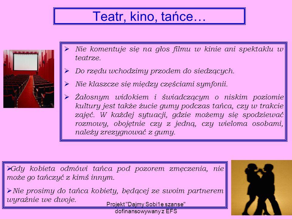 Teatr, kino, tańce…  Nie komentuje się na głos filmu w kinie ani spektaklu w teatrze.  Do rzędu wchodzimy przodem do siedzących.  Nie klaszcze się