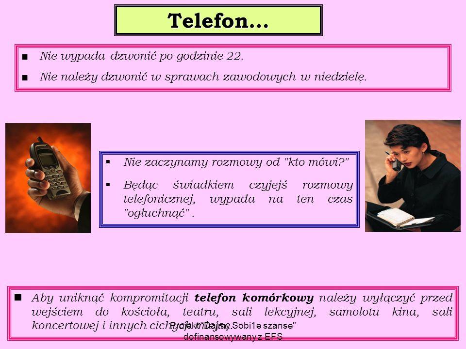 Telefon… ■ Nie wypada dzwonić po godzinie 22. ■ Nie należy dzwonić w sprawach zawodowych w niedzielę. Aby uniknąć kompromitacji telefon komórkowy nale