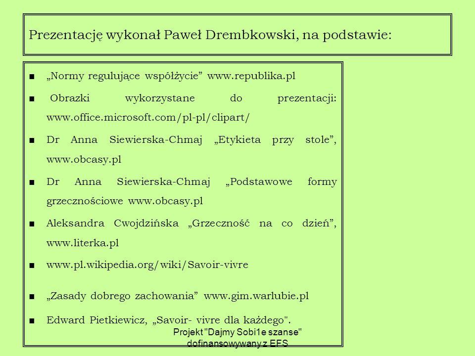 """■""""Normy regulujące współżycie www.republika.pl ■ Obrazki wykorzystane do prezentacji: www.office.microsoft.com/pl-pl/clipart/ ■Dr Anna Siewierska-Chmaj """"Etykieta przy stole , www.obcasy.pl ■Dr Anna Siewierska-Chmaj """"Podstawowe formy grzecznościowe www.obcasy.pl ■Aleksandra Cwojdzińska """"Grzeczność na co dzień , www.literka.pl ■www.pl.wikipedia.org/wiki/Savoir-vivre ■""""Zasady dobrego zachowania www.gim.warlubie.pl ■Edward Pietkiewicz, """"Savoir- vivre dla każdego ."""