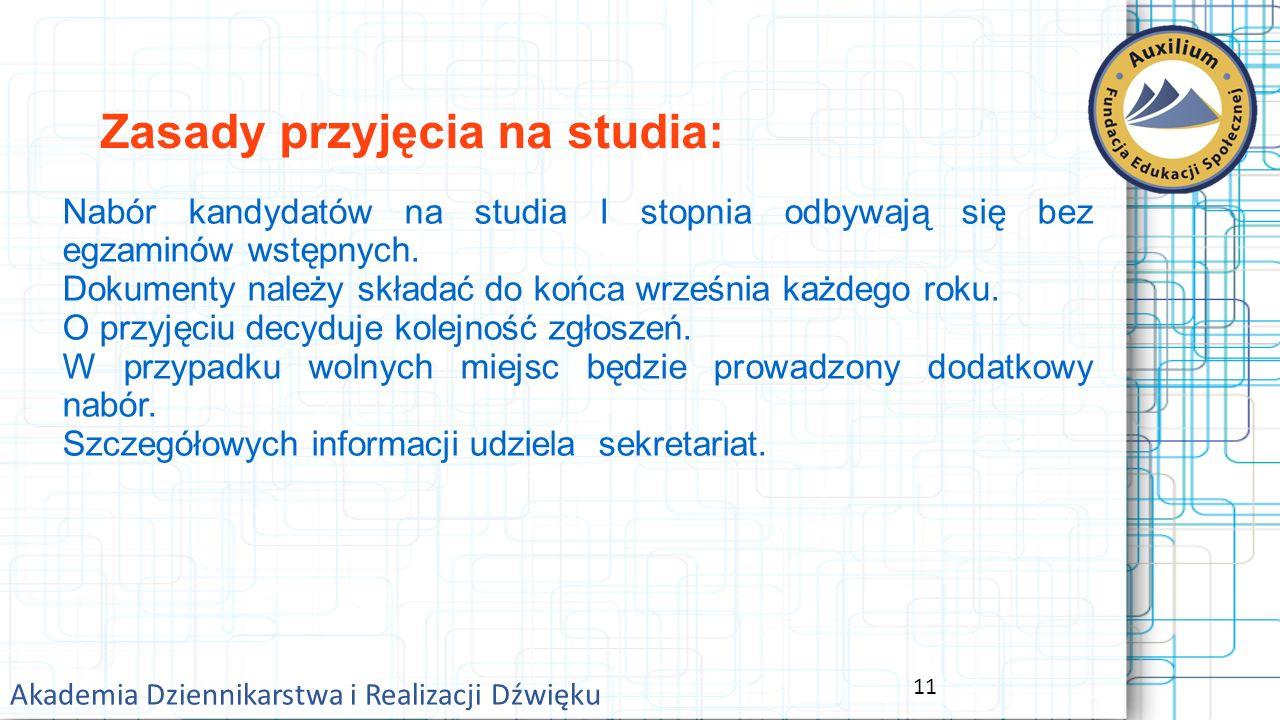 11 Akademia Dziennikarstwa i Realizacji Dźwięku Zasady przyjęcia na studia: Nabór kandydatów na studia I stopnia odbywają się bez egzaminów wstępnych.
