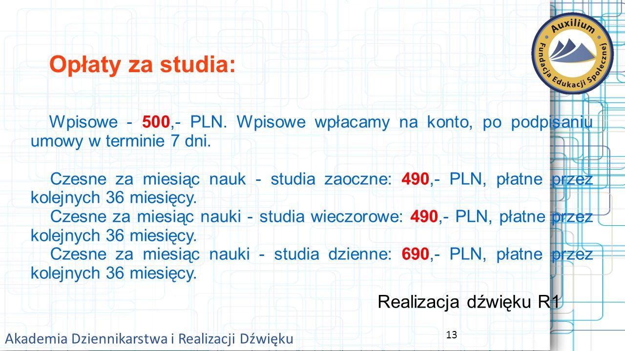 13 Akademia Dziennikarstwa i Realizacji Dźwięku Opłaty za studia: Wpisowe - 500,- PLN.