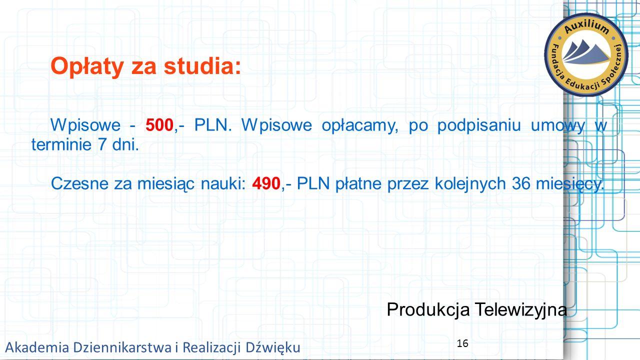 16 Akademia Dziennikarstwa i Realizacji Dźwięku Opłaty za studia: Wpisowe - 500,- PLN.