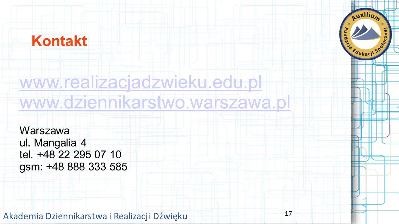 17 Akademia Dziennikarstwa i Realizacji Dźwięku Kontakt www.realizacjadzwieku.edu.pl www.dziennikarstwo.warszawa.pl Warszawa ul.