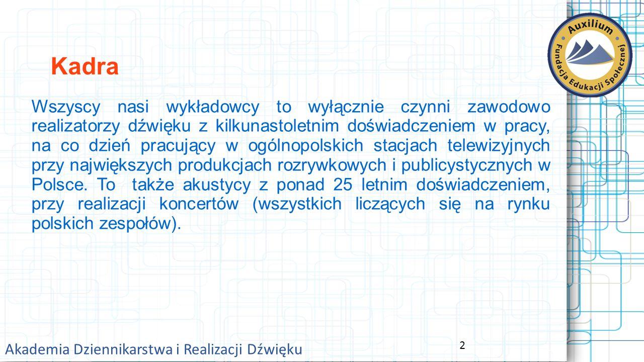 2 Kadra Wszyscy nasi wykładowcy to wyłącznie czynni zawodowo realizatorzy dźwięku z kilkunastoletnim doświadczeniem w pracy, na co dzień pracujący w ogólnopolskich stacjach telewizyjnych przy największych produkcjach rozrywkowych i publicystycznych w Polsce.