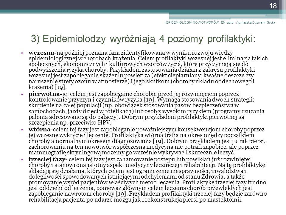 3) Epidemiolodzy wyróżniają 4 poziomy profilaktyki: wczesna-najpóźniej poznana faza zidentyfikowana w wyniku rozwoju wiedzy epidemiologicznej w chorobach krążenia.