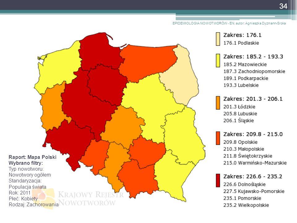 Raport: Mapa Polski Wybrano filtry: Typ nowotworu: Nowotwory ogółem Standaryzacja: Populacja świata Rok: 2011 Płeć: Kobiety Rodzaj: Zachorowania EPIDEMIOLOGIA NOWOTWORÓW - EN, autor: Agnieszka Dyzmann-Sroka 34
