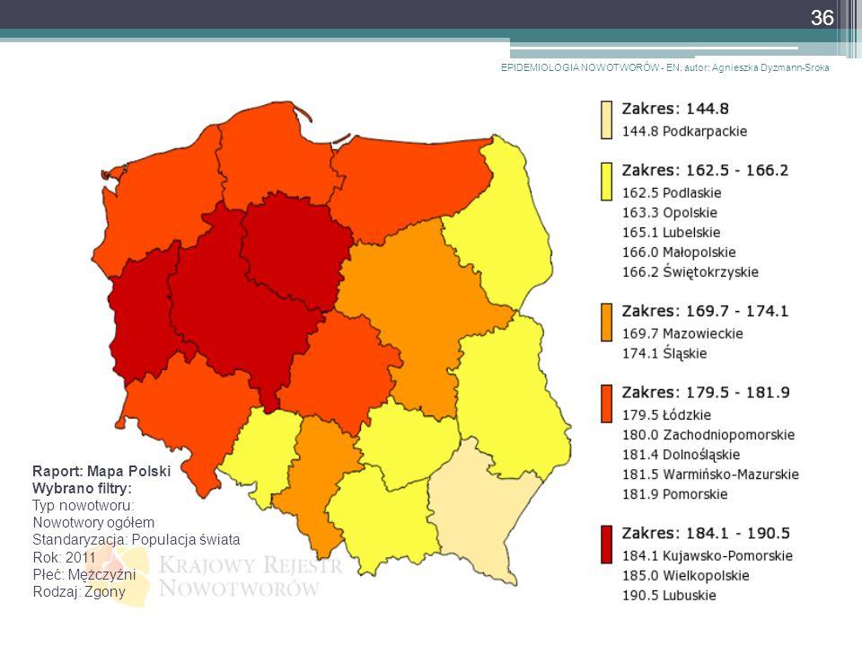 Raport: Mapa Polski Wybrano filtry: Typ nowotworu: Nowotwory ogółem Standaryzacja: Populacja świata Rok: 2011 Płeć: Mężczyźni Rodzaj: Zgony EPIDEMIOLOGIA NOWOTWORÓW - EN, autor: Agnieszka Dyzmann-Sroka 36