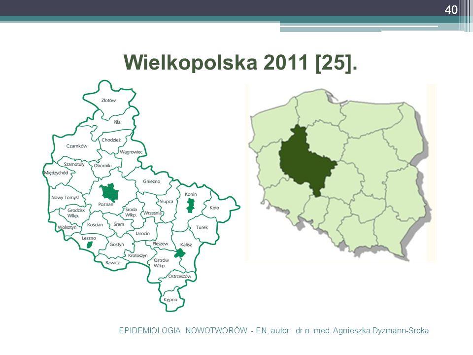 Wielkopolska 2011 [25]. EPIDEMIOLOGIA NOWOTWORÓW - EN, autor: dr n. med. Agnieszka Dyzmann-Sroka 40