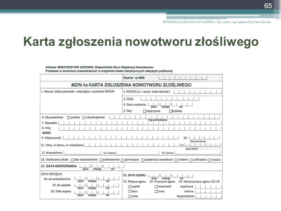 Karta zgłoszenia nowotworu złośliwego EPIDEMIOLOGIA NOWOTWORÓW - EN, autor: Agnieszka Dyzmann-Sroka 65