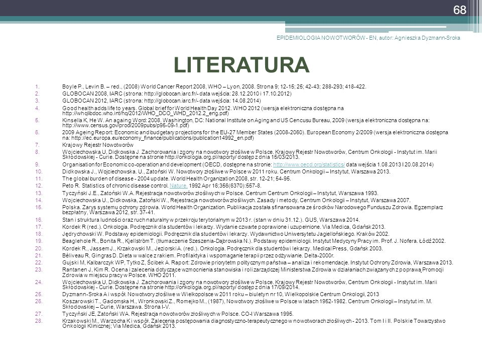 LITERATURA 1.Boyle P., Levin B. – red., (2008) World Cancer Report 2008, WHO – Lyon, 2008. Strona 9; 12-15; 25; 42-43; 288-293; 418-422. 2.GLOBOCAN 20