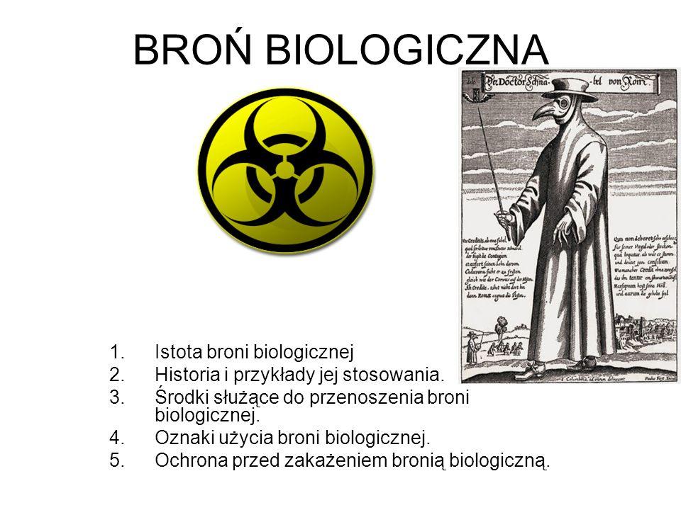 BROŃ BIOLOGICZNA 1.Istota broni biologicznej 2.Historia i przykłady jej stosowania.
