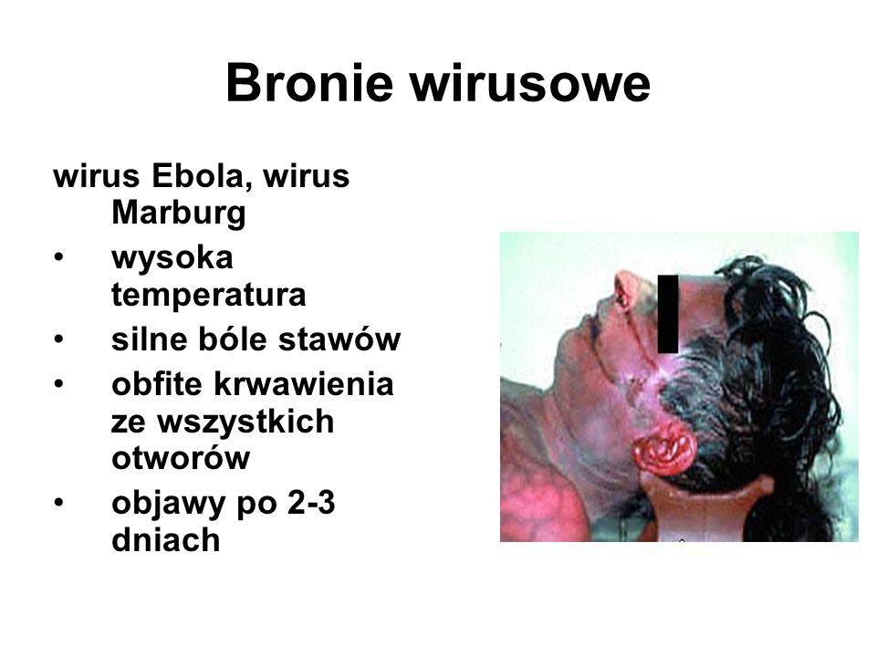 Bronie wirusowe wirus Ebola, wirus Marburg wysoka temperatura silne bóle stawów obfite krwawienia ze wszystkich otworów objawy po 2-3 dniach