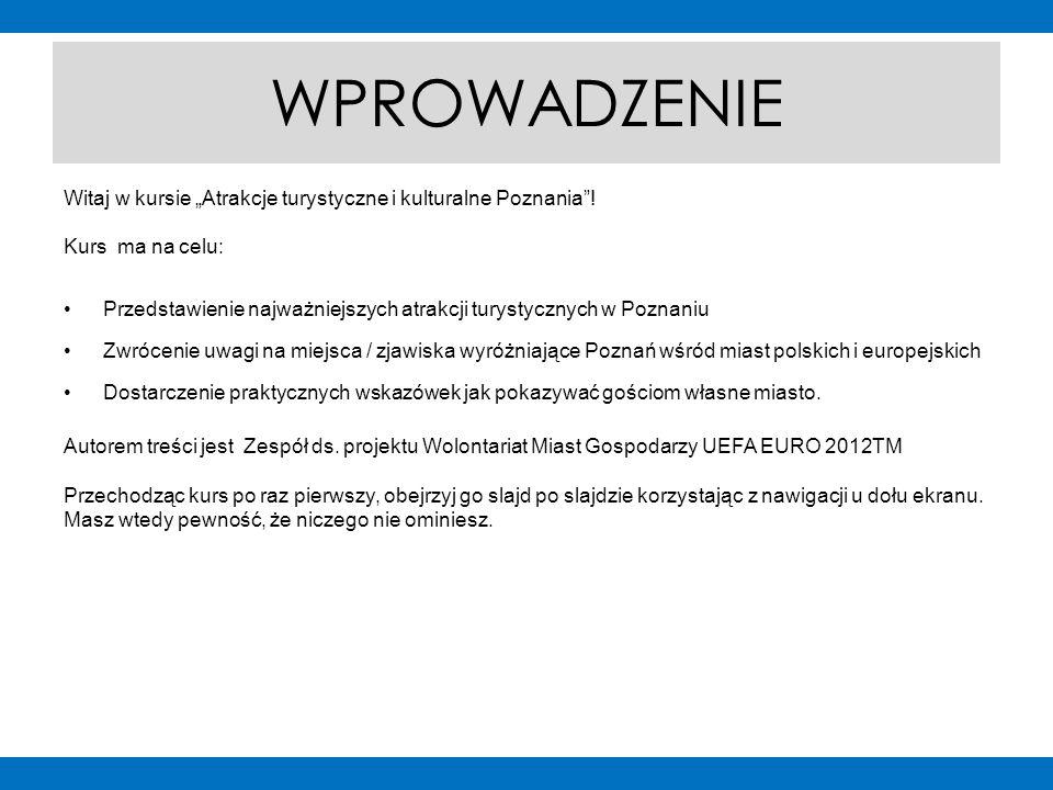 """WPROWADZENIE Witaj w kursie """"Atrakcje turystyczne i kulturalne Poznania ."""