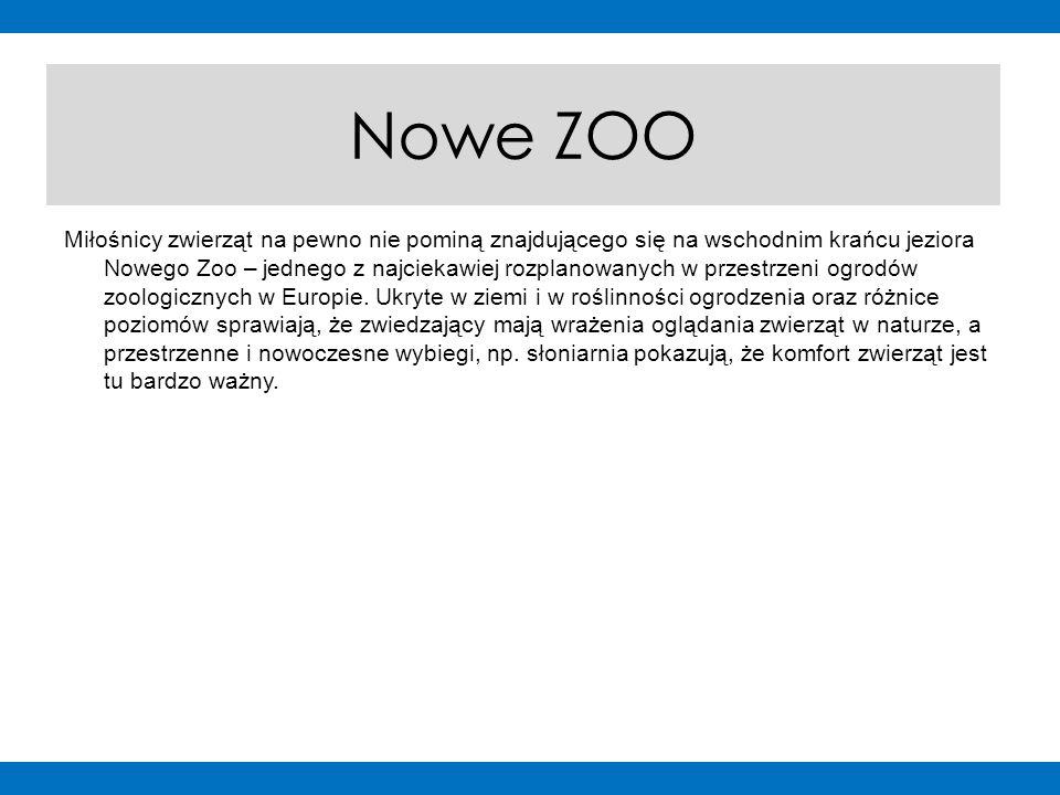 Nowe ZOO Miłośnicy zwierząt na pewno nie pominą znajdującego się na wschodnim krańcu jeziora Nowego Zoo – jednego z najciekawiej rozplanowanych w przestrzeni ogrodów zoologicznych w Europie.